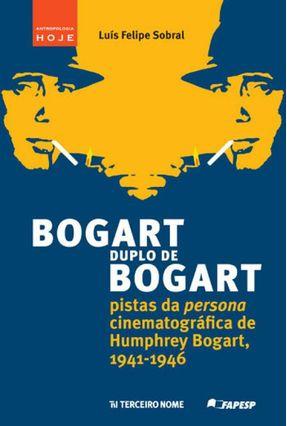 Bogart Duplo de Bogart - Pistas da Persona Cinematográfica de Humphrer Boart, 1941-1946 - Sobral,Luís Felipe | Nisrs.org