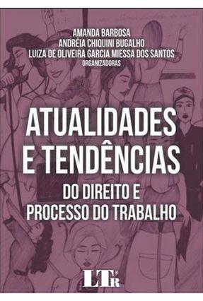 Atualidades Tendências Do Direito E Processo Trabalho - Barbosa,Amanda Bugalho Andreia Chiquini | Tagrny.org