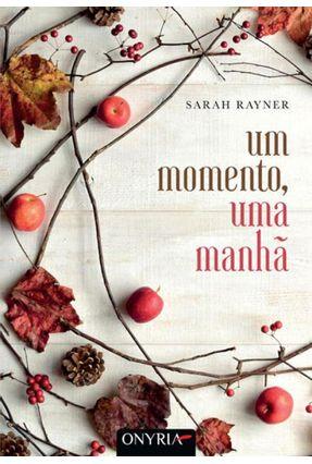Um Momento, Uma Manhã - Rayner,Sarah | Hoshan.org