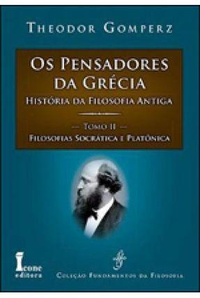 Os Pensadores da Grécia - História da Filosofia Antiga - Tomo II - Filosofias Socrática e Platônica - Gomperz,Theodor | Hoshan.org