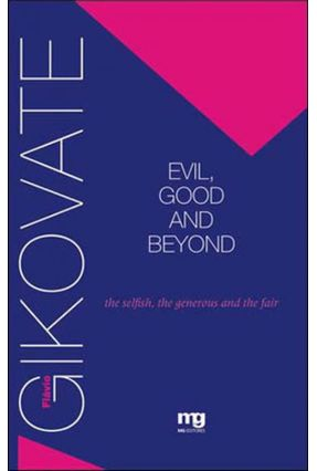 Evil, Good And Beyond - The Selfish, the Generous And the Fair - Gikovate,Flavio | Tagrny.org