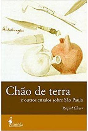 Chão de Terra e Outros Ensaios Sobre São Paulo - Glezer,Raquel | Hoshan.org
