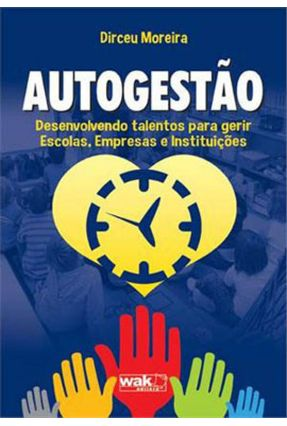 Autogestão - Desenvolvendo Talentos Para Gerir Escolas, Empresas e Instituições - Moreira,Dirceu | Hoshan.org
