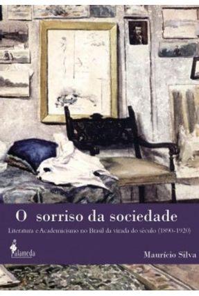 O Sorriso da Sociedade - Literatura e Academicismo No Brasil da Virada do Século - Silva, Maurício   Hoshan.org