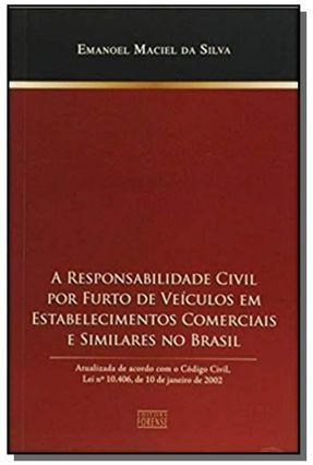 A Responsabilidade Civil Por Furto De Veículos Em Estabelecimentos Comerciais e Similares No Brasil - Silva,Emanoel Maciel da   Hoshan.org
