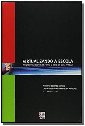 Virtualizando a Escola - Santos,Gilberto Lacerda | Hoshan.org