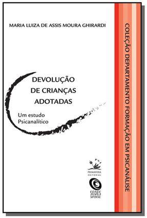 Devolução de Crianças Adotadas - Um Estudo Psicanalítico - Col. Departamento Formação Em Psicanálise - Ghirardi,Maria Luiza De Assis Moura   Tagrny.org