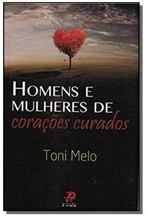 Homens e Mulheres de Corações Curados - Melo,Toni | Nisrs.org
