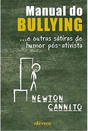 Manual do Bullying - ...E Outras Sátiras de Humor Pós-Ativista - Cannito,Newton | Hoshan.org