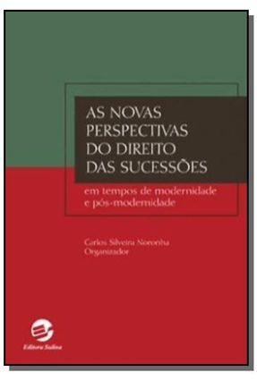 As Novas Perspectivas do Direito Das Sucessões - Em Tempos de Modernidade e Pós-modernidade - Noronha,Carlos Silveira   Hoshan.org