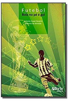 Futebol Bola no Pé e Gol - Navarro,Antonio Coppi | Hoshan.org