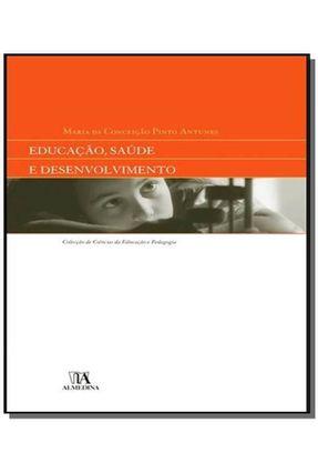 Educação, Saúde e Desenvolvimento - Col.Ciências da Educação e Pedagogia - Antunes,Maria da Conceição Pinto pdf epub