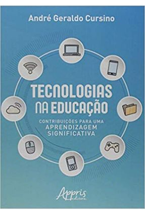 Tecnologias na Educação - Contribuições Para Uma Aprendizagem Significativa - Cursino,André Geraldo pdf epub