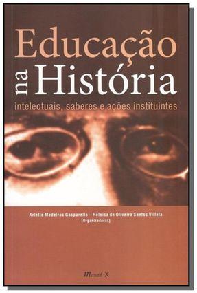 Educação na História - Intelectuais, Saberes e Ações Instituintes - Gasparello,Arlette Medeiros Villela,Heloisa De Oliveira Santos pdf epub