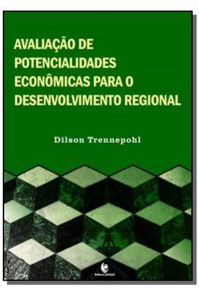 Avaliação de Potencialidades Econômicos Para o Desenvolvimento Regional - Trennepohl,Dilson | Hoshan.org