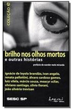 Brilho nos Olhos Mortos e Outras Histórias - Col. E - Vários | Tagrny.org