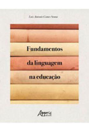 Fundamentos da Linguagem na Educação - Antonio Gomes Senna,Luiz | Hoshan.org
