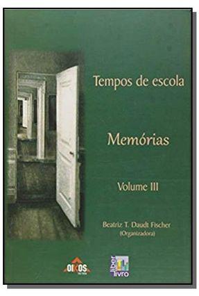 Tempos de Escola - Memórias - Vol. III - T. Daudt Fischer,Beatriz | Tagrny.org