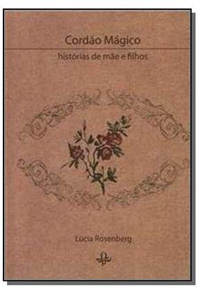 Cordão Mágico - Histórias De Mãe e Filhos - Rosenberg,Lúcia | Nisrs.org