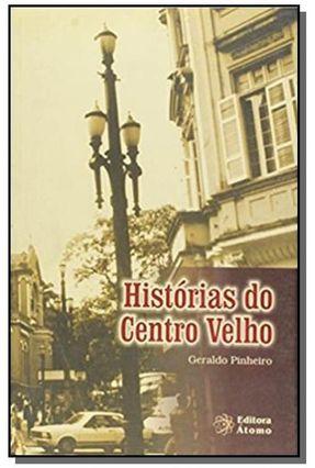 Histórias do Centro Velho - Pinheiro,Geraldo   Tagrny.org