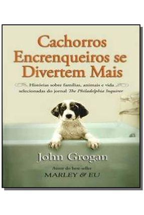 Cachorros Encrenqueiros Se Divertem Mais - Grogan,John | Hoshan.org