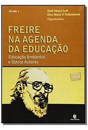 Freire na Agenda da Educação - Educação Ambiental e Outros Autores - Vol. 3 - Falkembach,Elza Maria F. Luft,Hedi Maria | Hoshan.org