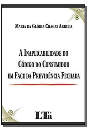 A Inaplicabilidade do Código do Consumidor em Face da Previdência Fechada - Arruda,Maria da Glória Chagas pdf epub