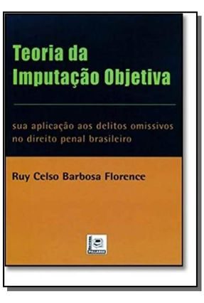 Teoria da Imputação Objetiva - Sua Aplicação aos Delitos Omissivos no Direito Penal Brasileiro - Florence,Ruy Celso Barbosa   Tagrny.org