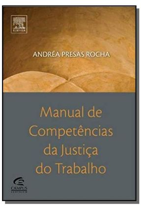 Manual De Competências da Justiça da Trabalho - Rocha,Andrea Presas | Tagrny.org