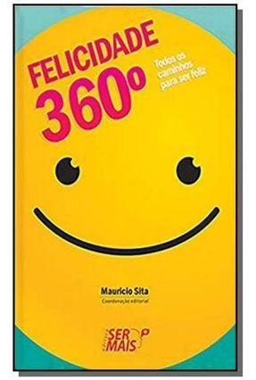 Felicidade 360° - Todos Os Caminhos Para Ser Feliz - Sita,Mauricio Sita,Mauricio | Hoshan.org