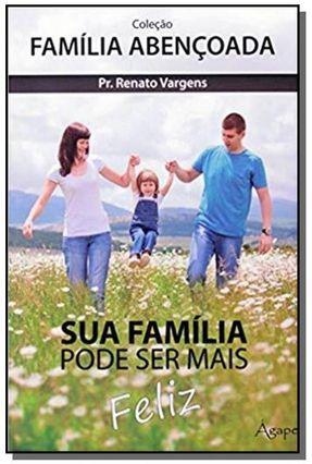 Sua Família Pode Ser Mais Feliz - Col. Família Abençoada - Vargens,Renato pdf epub