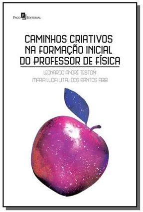 Caminhos Criativos Na Formação Inicial Do Professor De Física - Leonardo André Testoni Maria Lucia Vital dos Santos Abib pdf epub