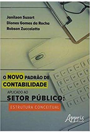 O Novo Padrão De Contabilidade Aplicado Ao Setor Público Estrutura Conceitual - Suzart,Janilson Rocha,Diones Gomes da | Hoshan.org