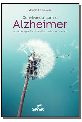 Convivendo Com O Alzheimer - Uma Perspectiva Holística Sobre A Doença - Tourelle,Maggie La   Tagrny.org