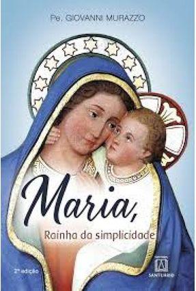 Maria, Raínha da Símplícídade - Murazzo,Pe. Giovanni | Tagrny.org