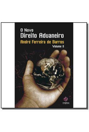 O Novo Direito Aduaneiro - Vol. II - Barros,André Ferreira de | Hoshan.org