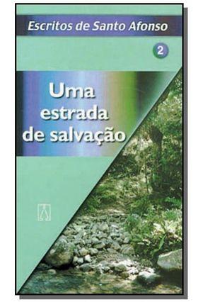 Uma Estrada De Salvação - Para Quem Quer Progredir No Amor De Deus - Santo Afonso Maria de Ligório pdf epub