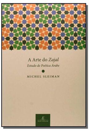 A Arte do Zajal - Estudo de Poética Árabe - Sleiman,Michel | Hoshan.org