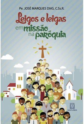 Leigos E Leigas Em Missão Na Paróquia - Dias,Pe. José Marques | Hoshan.org