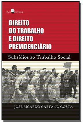 Direito Do Trabalho E Direito Previdenciário - José Ricardo Caetano Costa   Tagrny.org