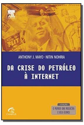 Da Crise do Petróleo À Internet - Nohria,Nitin Mayo,Anthony J. pdf epub