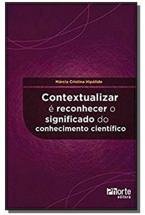 Contextualizar É Reconhecer o Significado do Conhecimento Científico - Hipólide,Márcia Cristina | Hoshan.org