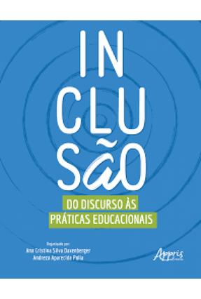 Inclusão: do Discurso Às Práticas Educacionais - Andreza Aparecida Polia Ana Cristina Silva Daxenberger pdf epub