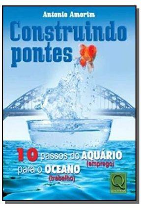 Construindo Pontes - 10 Passos do Aquário ( Emprego ) para o Oceano ( Trabalho ) - AMORIM,ANTONIO | Hoshan.org