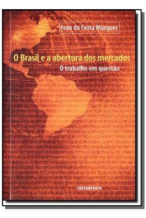 O Brasil e A Abertura Dos Mercados - o Trabalho Em Questão - Marques,Ivan da Costa pdf epub