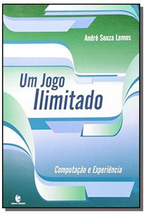 Um Jogo Ilimitado - Computação e Experiência - Lemos,André Souza | Hoshan.org