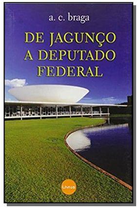 De Jagunço a Deputado Federal - Braga,Antonio Carlos | Hoshan.org