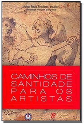 Caminhos de Santidade Para Os Artistas - Paulo Simonetti,Aylton | Tagrny.org