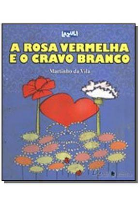 A Rosa Vermelha e o Cravo Branco - Série Lazuli Infantil - Vila,Martinho da | Hoshan.org
