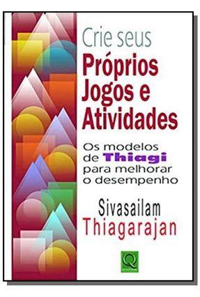 Crie Seus Próprios Jogos E Atividades - Os Modelos De Thiagi Para Melhorar O Desempenho - Thiagarajan,Sivasailam pdf epub